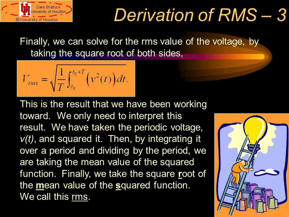 Derivation of RMS – 3 Finally, we can solve for the rms value of the voltage, by taking the square root of both sides,