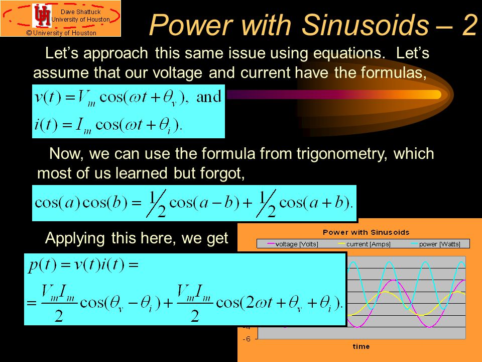 Power with Sinusoids – 2 Let's approach this same issue using equations. Let's assume that our voltage and current have the formulas,