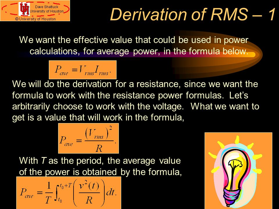 Derivation of RMS – 1 We want the effective value that could be used in power calculations, for average power, in the formula below.
