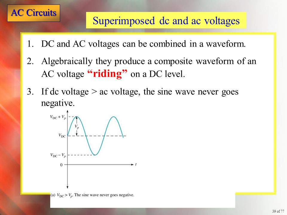Superimposed dc and ac voltages