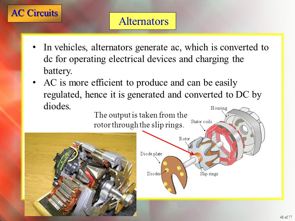 Alternators In vehicles, alternators generate ac, which is converted to dc for operating electrical devices and charging the battery.