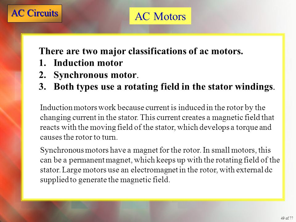 AC Motors There are two major classifications of ac motors.