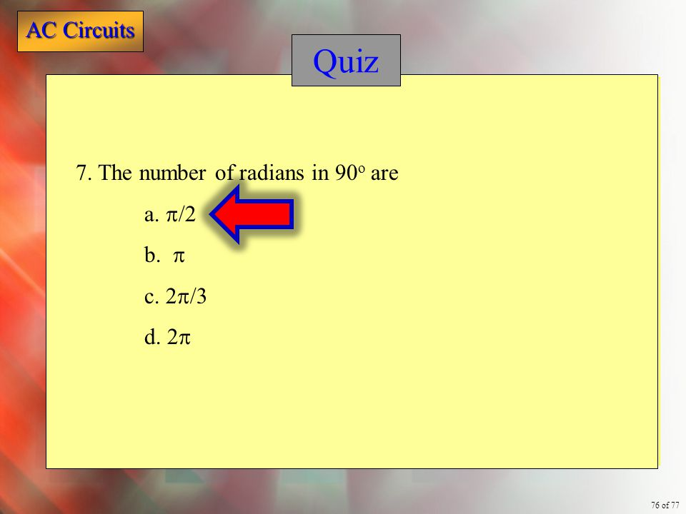 Quiz 7. The number of radians in 90o are a. p/2 b. p c. 2p/3 d. 2p