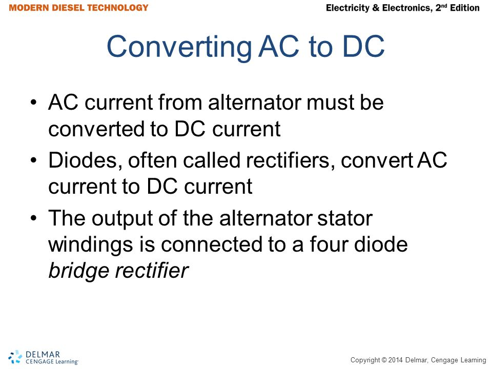 Converting AC to DC AC current from alternator must be converted to DC current. Diodes, often called rectifiers, convert AC current to DC current.