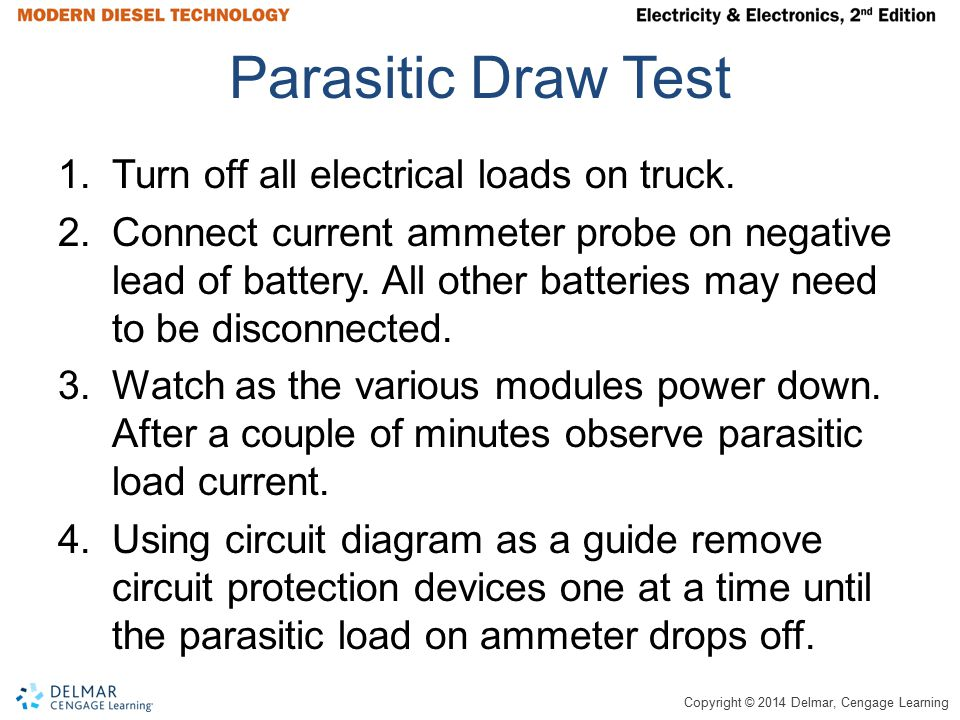 Parasitic Draw Test Turn off all electrical loads on truck.