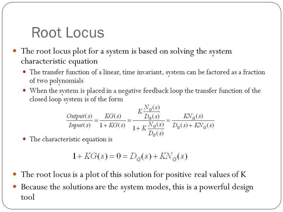 Root Locus The root locus plot for a system is based on solving the system characteristic equation.