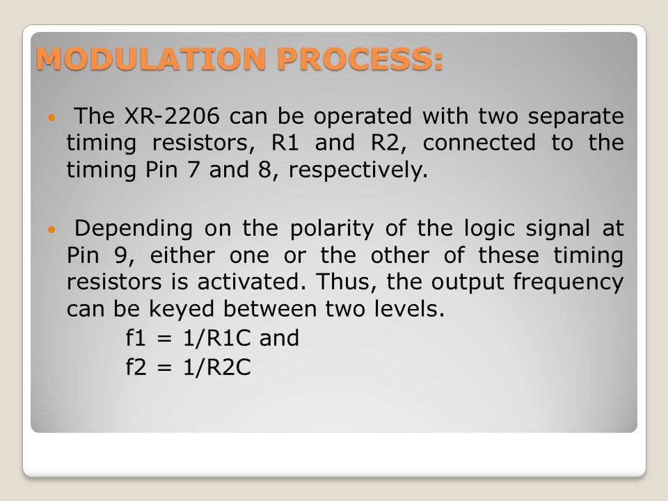 MODULATION PROCESS: The XR-2206 can be operated with two separate timing resistors, R1 and R2, connected to the timing Pin 7 and 8, respectively.