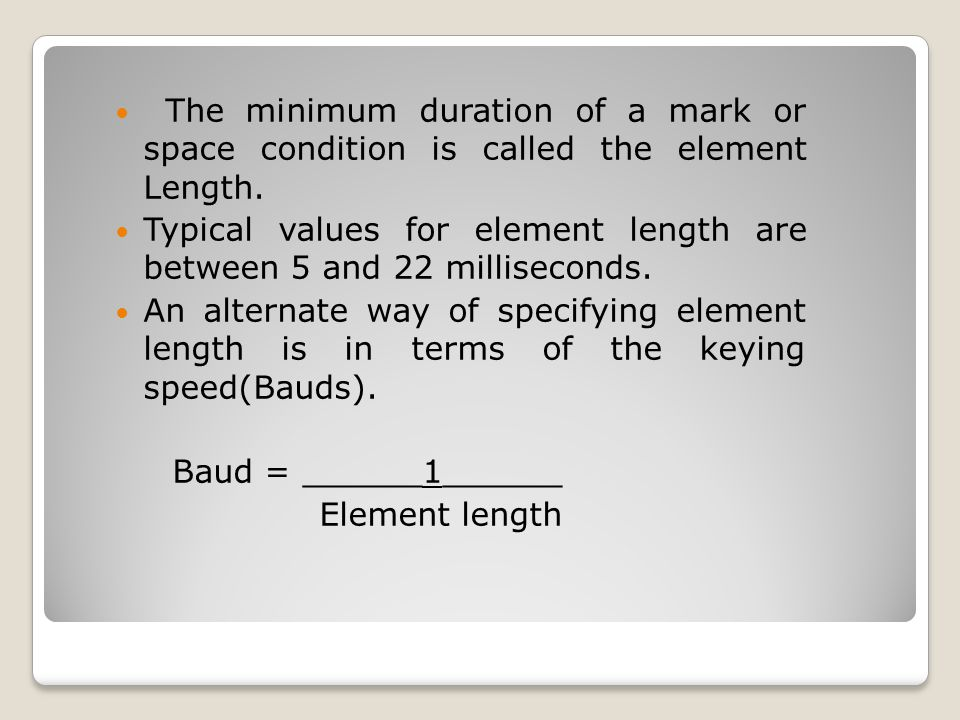 The minimum duration of a mark or space condition is called the element Length.