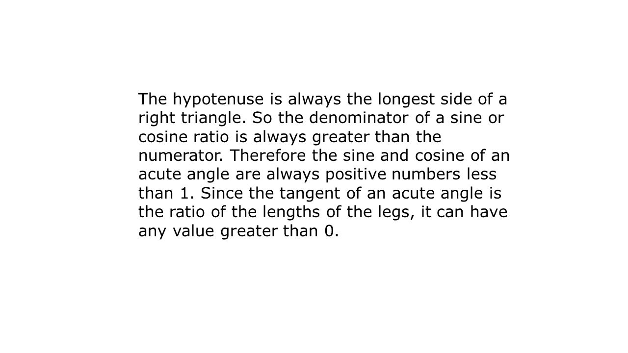 The hypotenuse is always the longest side of a right triangle