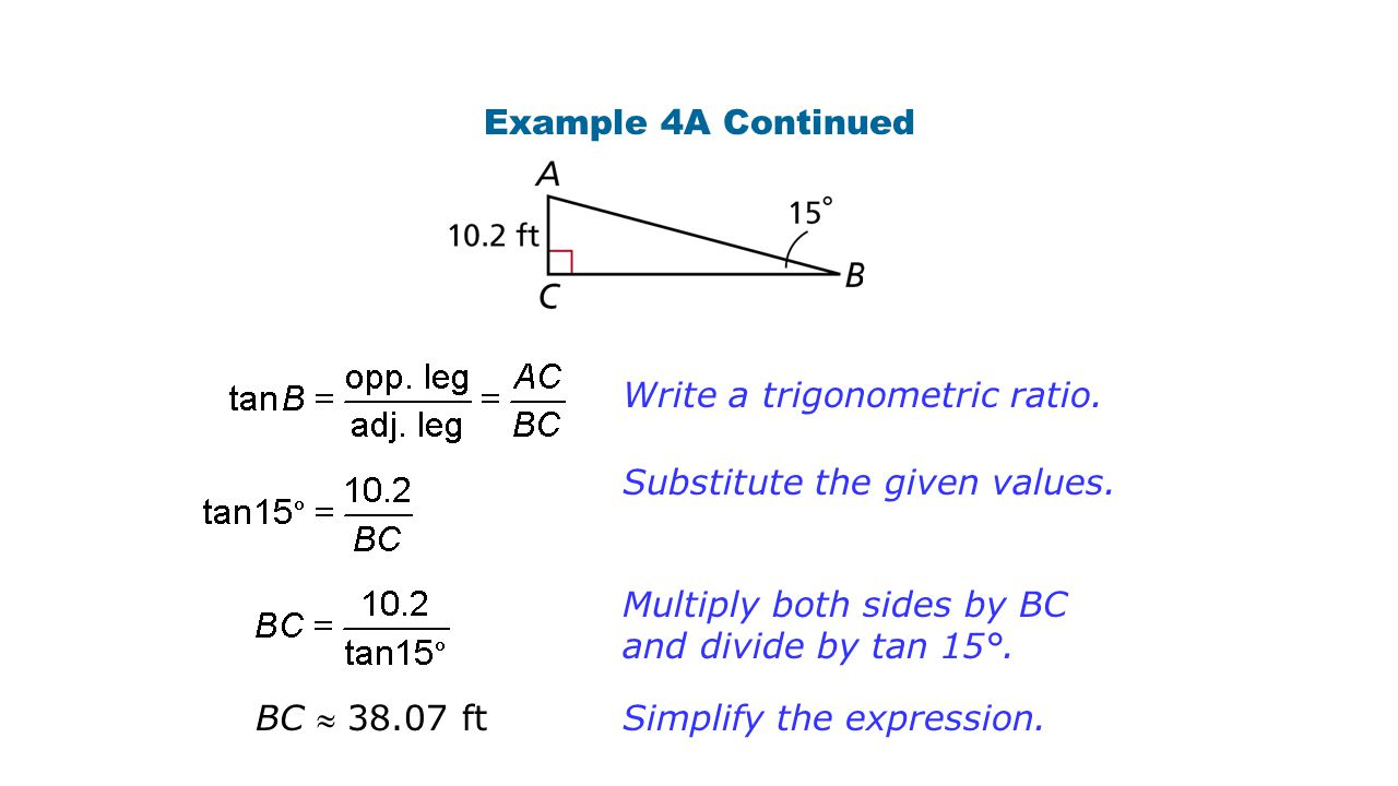 Example 4A Continued Write a trigonometric ratio. Substitute the given values. Multiply both sides by BC and divide by tan 15°.