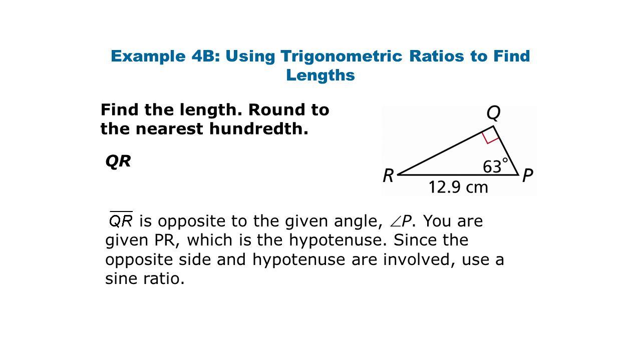 Example 4B: Using Trigonometric Ratios to Find Lengths