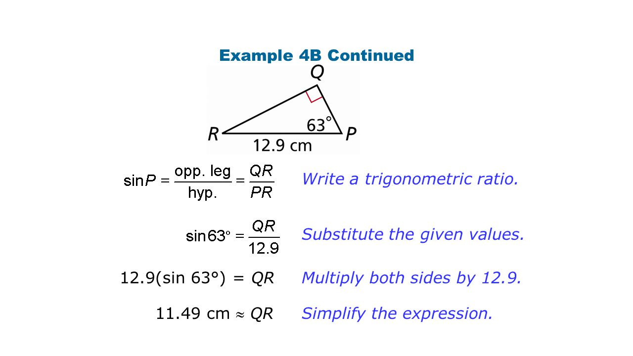 Example 4B Continued Write a trigonometric ratio. Substitute the given values. 12.9(sin 63°) = QR.
