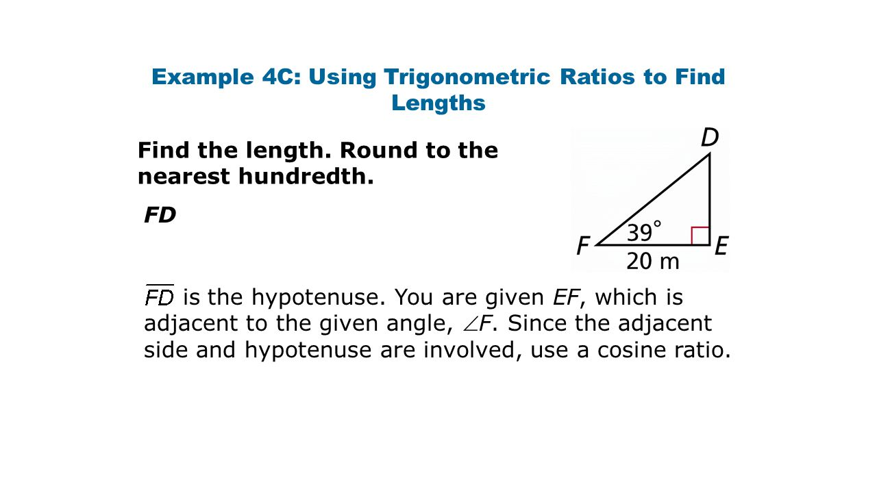 Example 4C: Using Trigonometric Ratios to Find Lengths