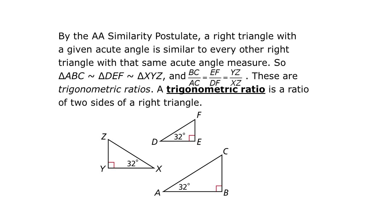 By the AA Similarity Postulate, a right triangle with a given acute angle is similar to every other right triangle with that same acute angle measure.
