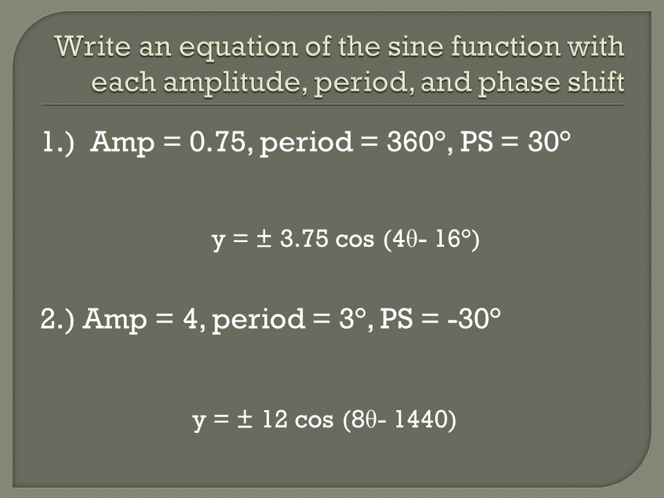 Write an equation of the sine function with each amplitude, period, and phase shift