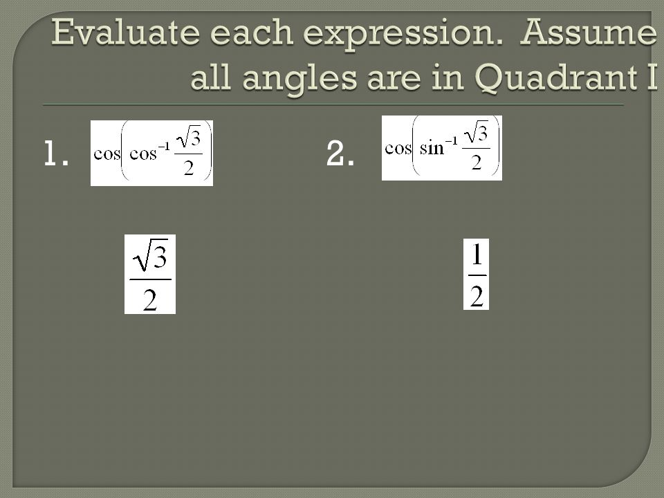 Evaluate each expression. Assume all angles are in Quadrant I