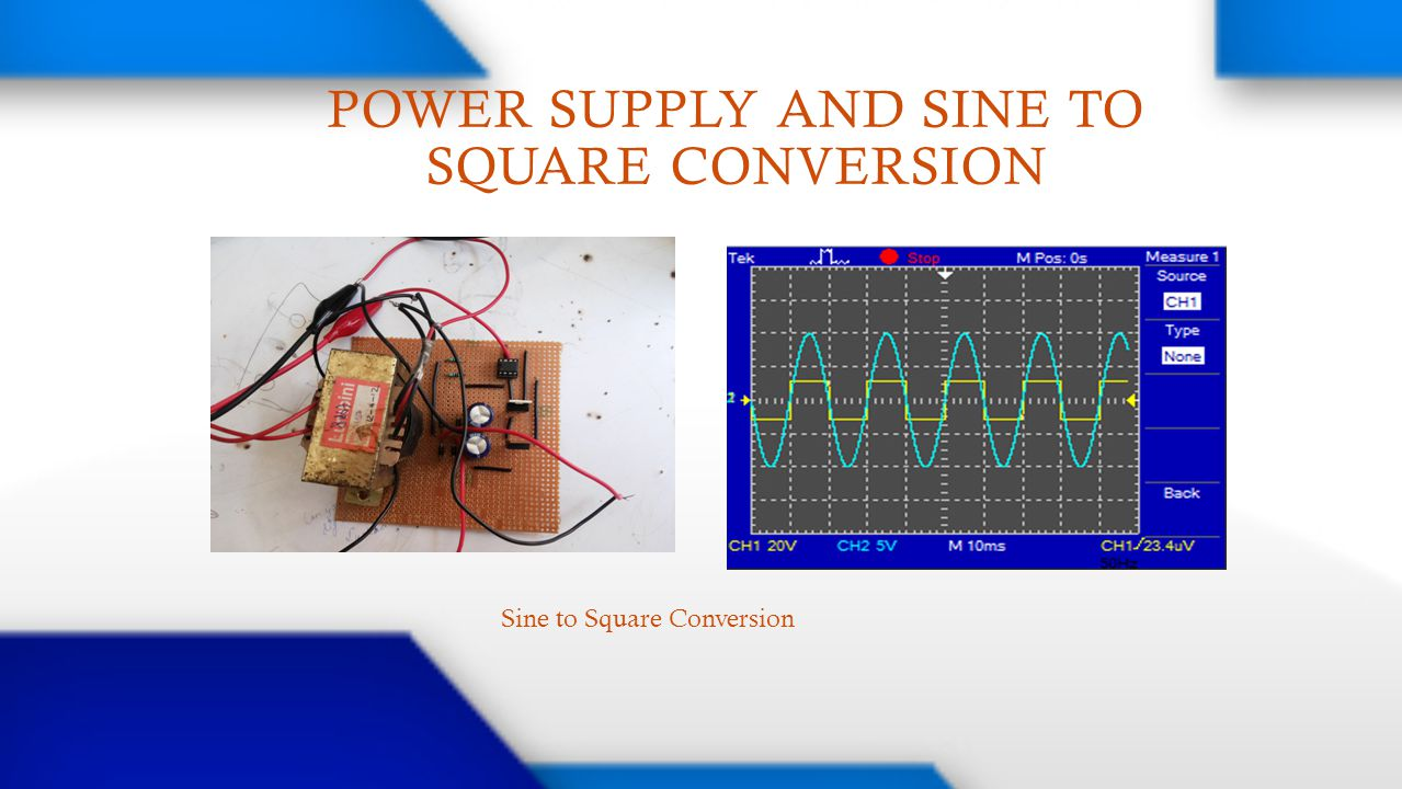 POWER SUPPLY AND SINE TO SQUARE CONVERSION