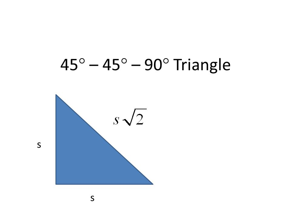 45° – 45° – 90° Triangle s s