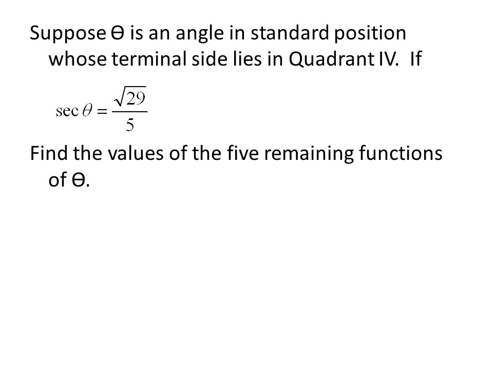 Suppose Ѳ is an angle in standard position whose terminal side lies in Quadrant IV.