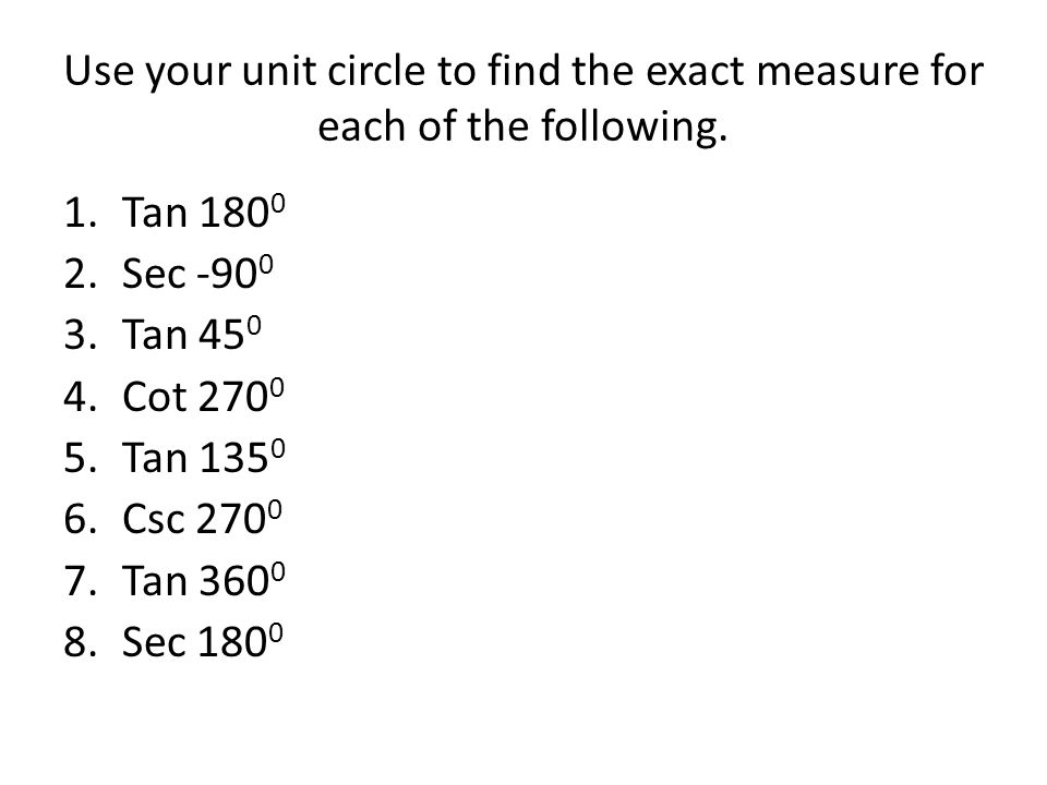 Use your unit circle to find the exact measure for each of the following.