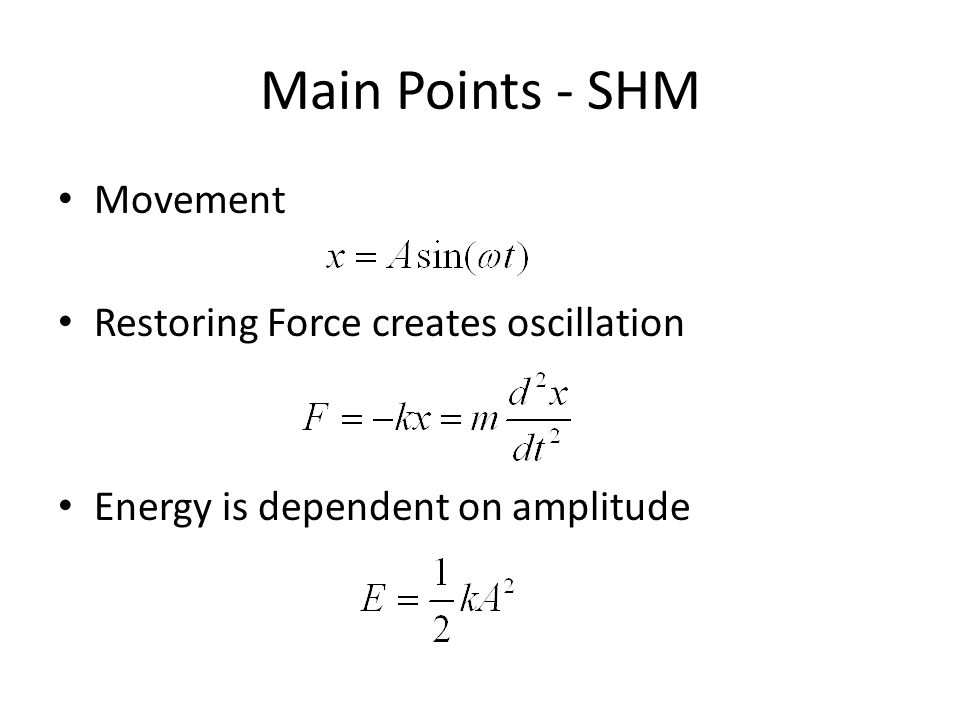 Main Points - SHM Movement Restoring Force creates oscillation