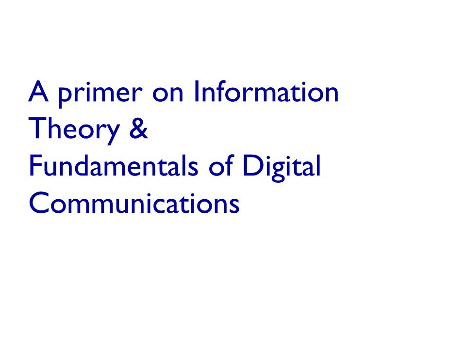 A primer on Information Theory & Fundamentals of Digital Communications