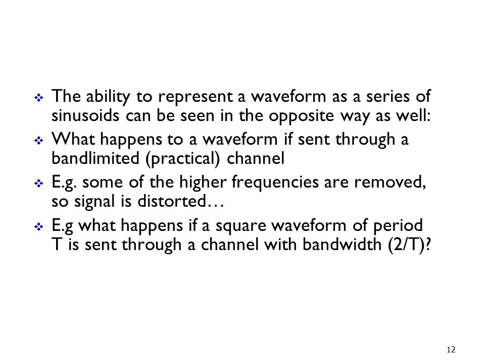 The ability to represent a waveform as a series of sinusoids can be seen in the opposite way as well: