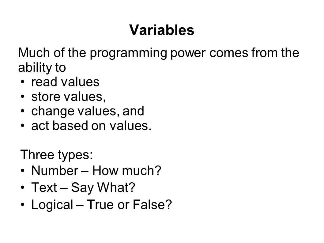 Variables Much of the programming power comes from the ability to