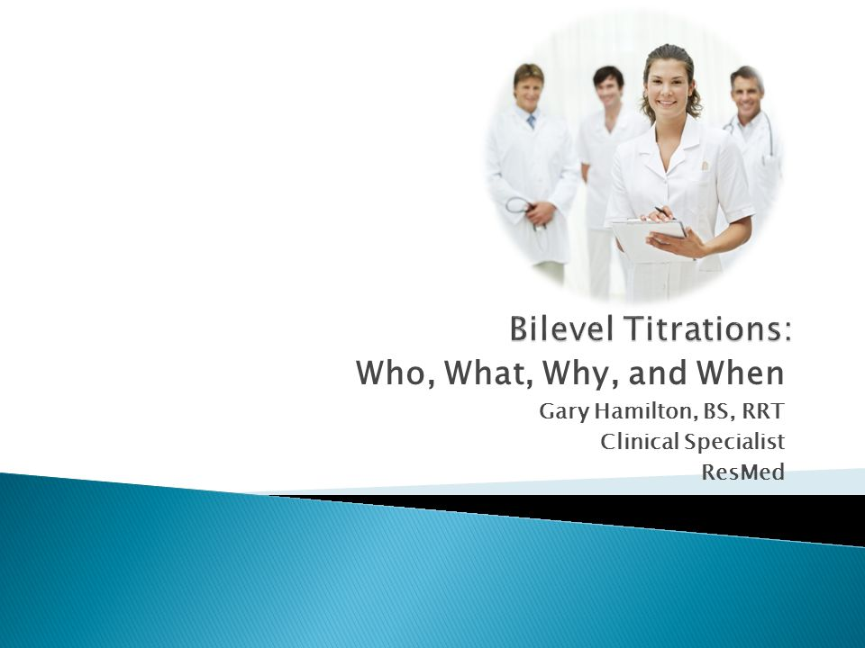 Bilevel Titrations: Who, What, Why, and When Gary Hamilton, BS, RRT