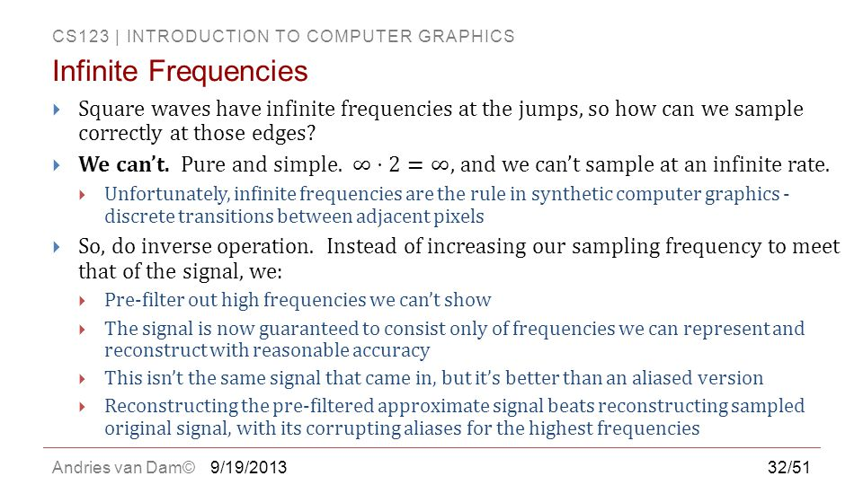 Infinite Frequencies Square waves have infinite frequencies at the jumps, so how can we sample correctly at those edges