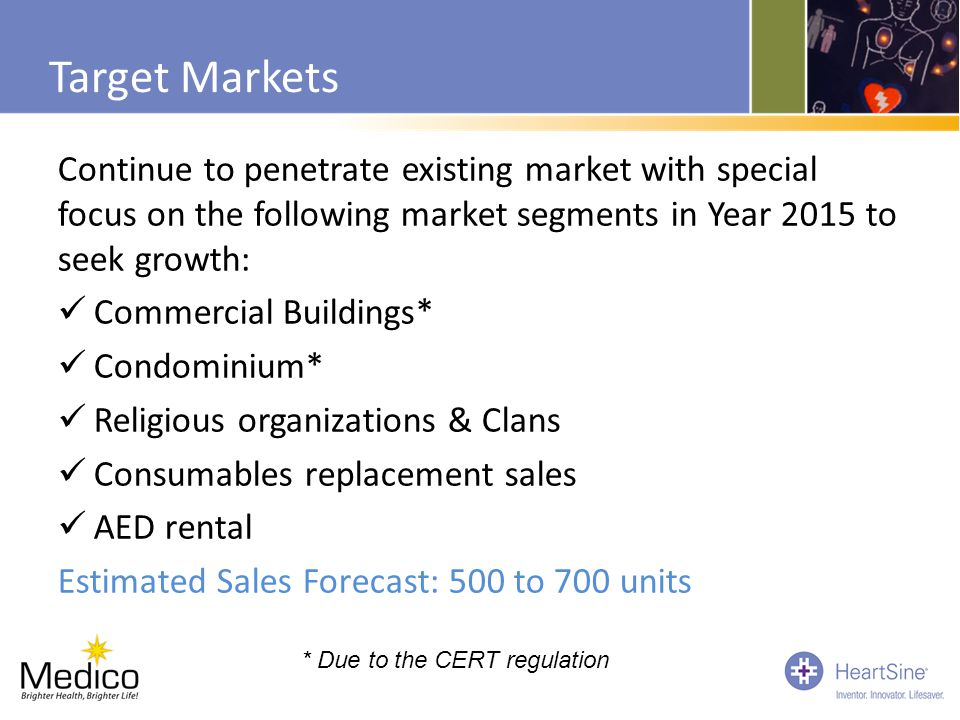 Target Markets Continue to penetrate existing market with special focus on the following market segments in Year 2015 to seek growth: