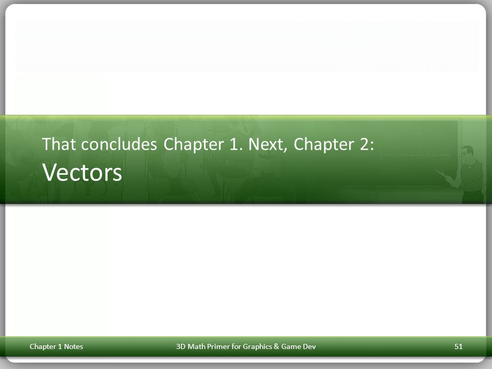 That concludes Chapter 1. Next, Chapter 2: Vectors