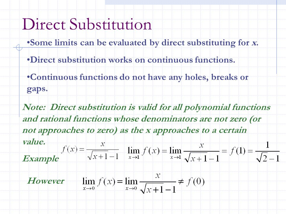 Direct Substitution Some limits can be evaluated by direct substituting for x. Direct substitution works on continuous functions.
