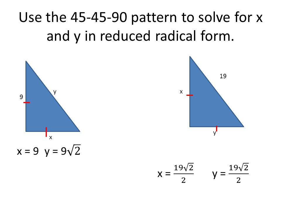 Use the 45-45-90 pattern to solve for x and y in reduced radical form.