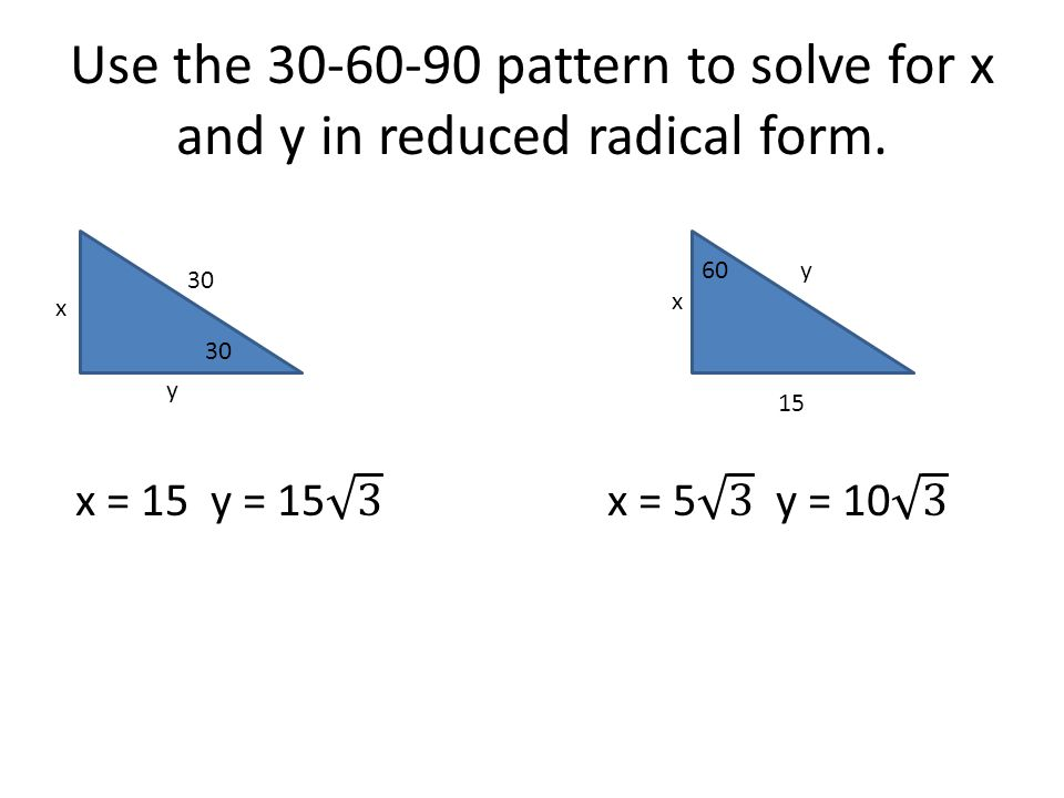 Use the 30-60-90 pattern to solve for x and y in reduced radical form.