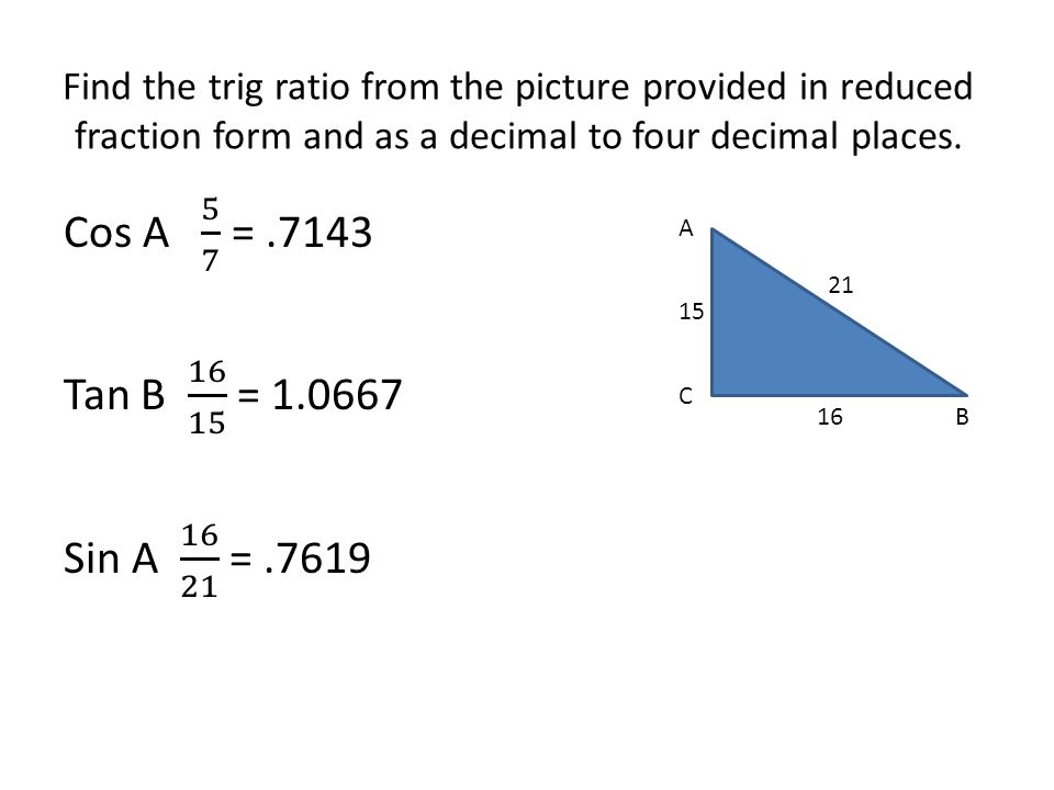 Find the trig ratio from the picture provided in reduced fraction form and as a decimal to four decimal places.