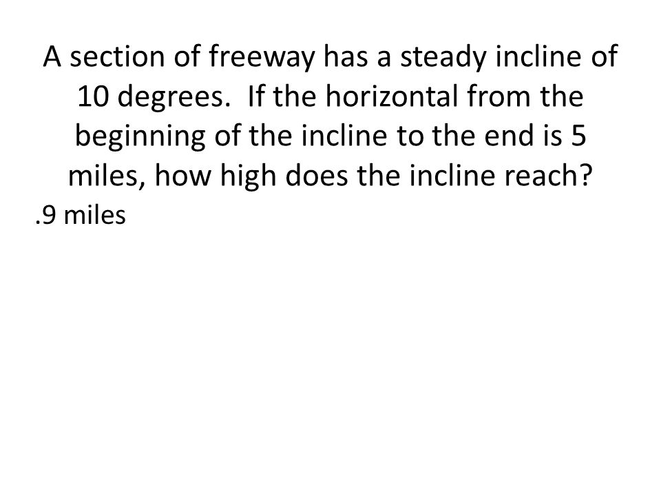 A section of freeway has a steady incline of 10 degrees