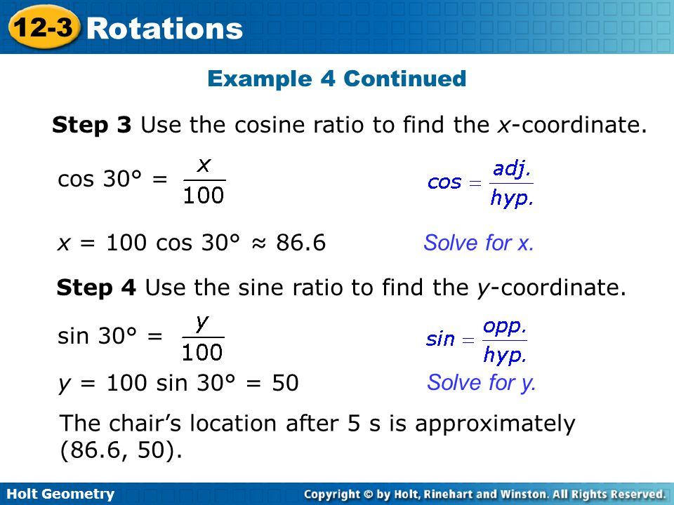 Example 4 Continued Step 3 Use the cosine ratio to find the x-coordinate. cos 30° = x = 100 cos 30° ≈ 86.6.