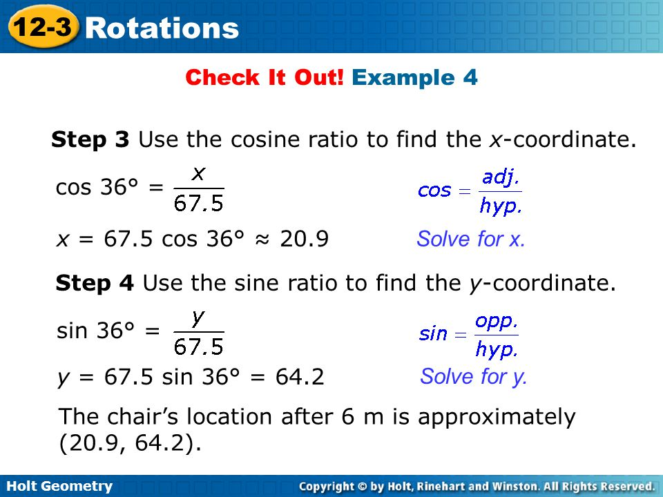 Check It Out! Example 4 Step 3 Use the cosine ratio to find the x-coordinate. cos 36° = x = 67.5 cos 36° ≈ 20.9.