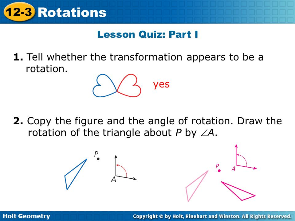 Lesson Quiz: Part I 1. Tell whether the transformation appears to be a rotation. yes.
