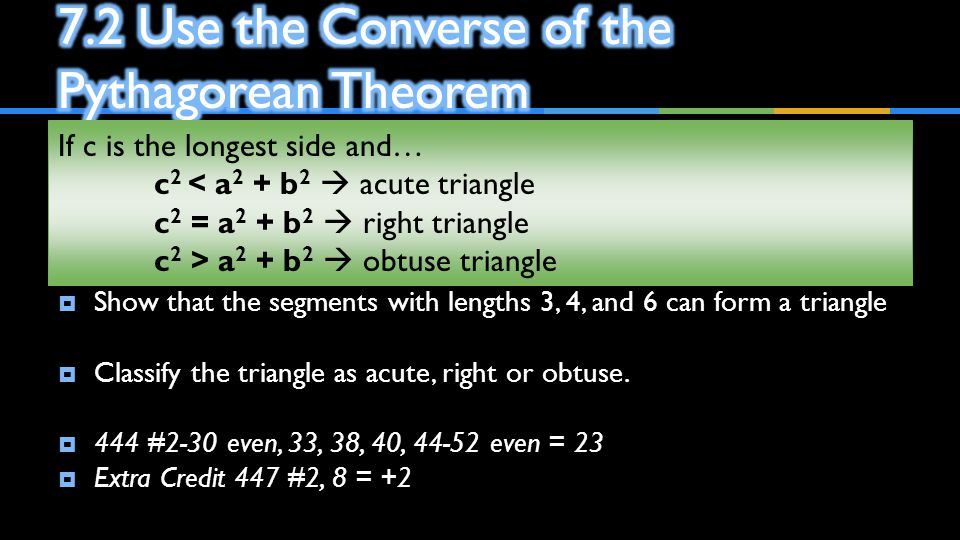 7.2 Use the Converse of the Pythagorean Theorem