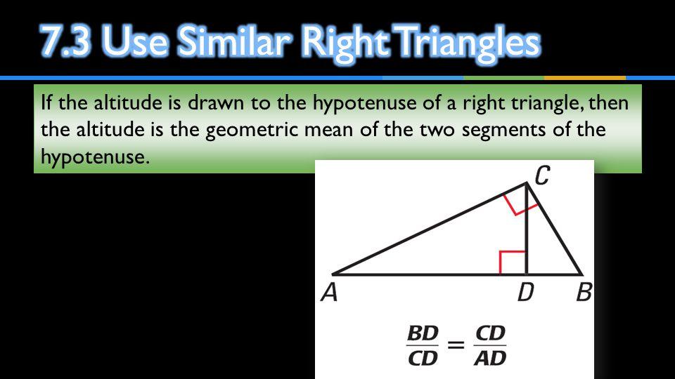 7.3 Use Similar Right Triangles