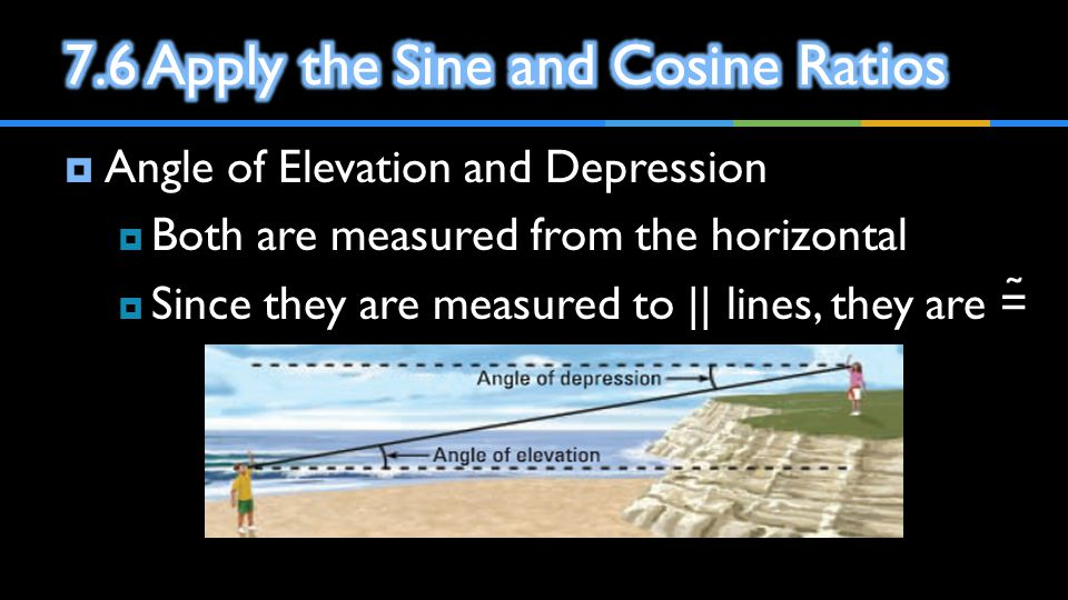 7.6 Apply the Sine and Cosine Ratios