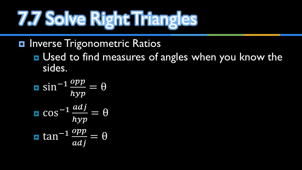 7.7 Solve Right Triangles Inverse Trigonometric Ratios