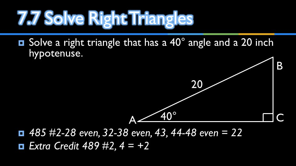 7.7 Solve Right Triangles B 20 40° C A