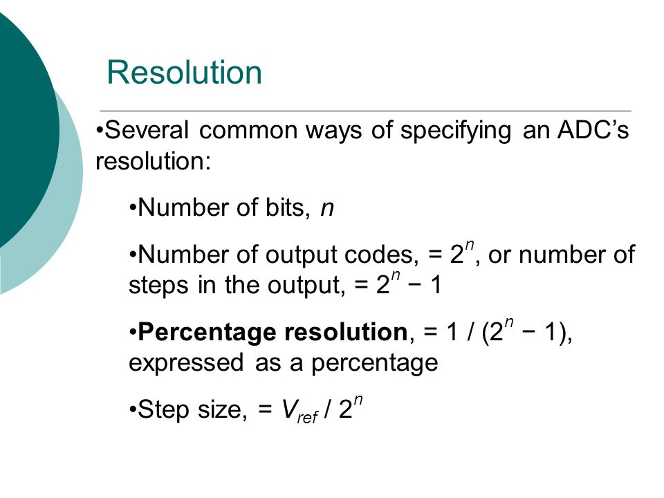 Resolution Several common ways of specifying an ADC's resolution: