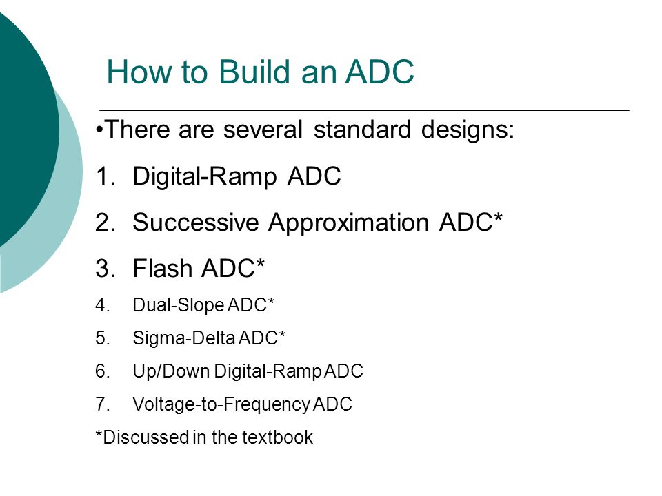 How to Build an ADC There are several standard designs:
