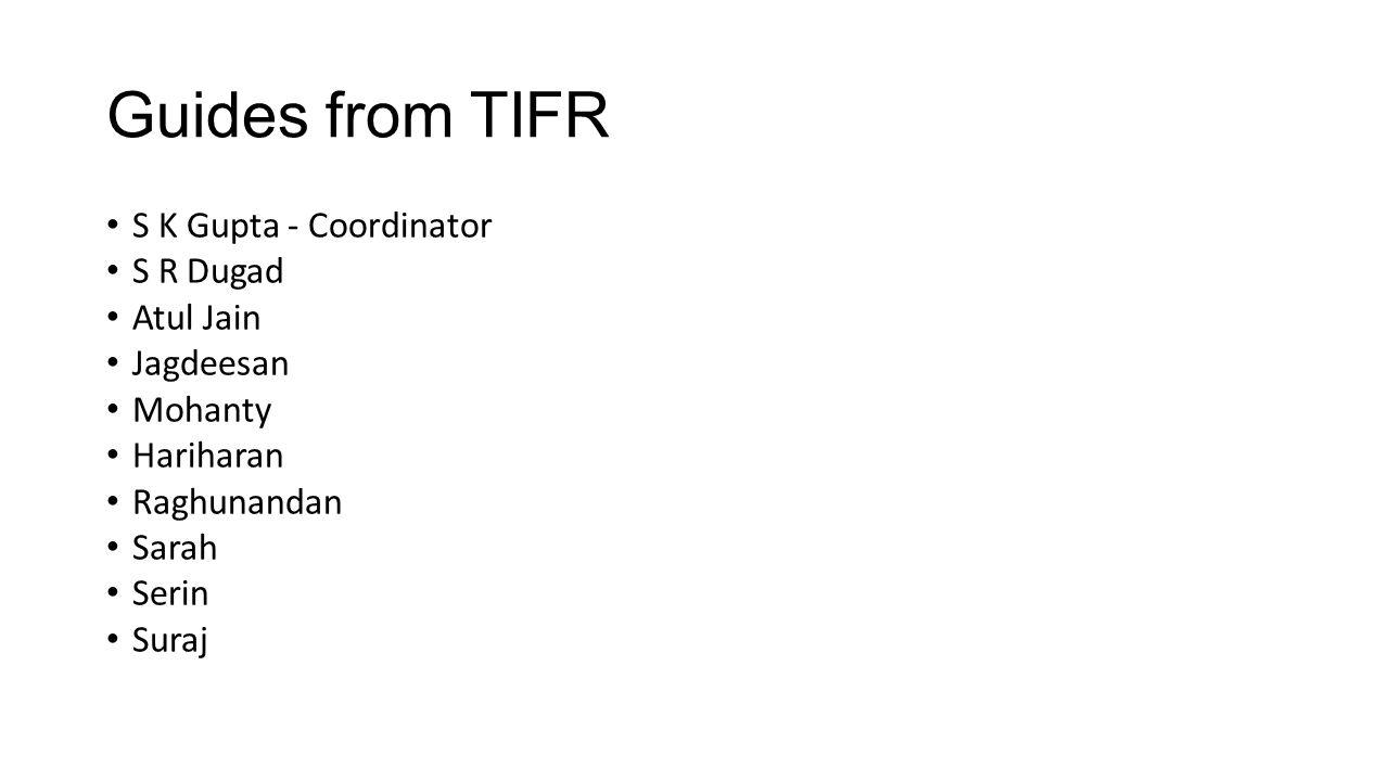 Guides from TIFR S K Gupta - Coordinator S R Dugad Atul Jain Jagdeesan