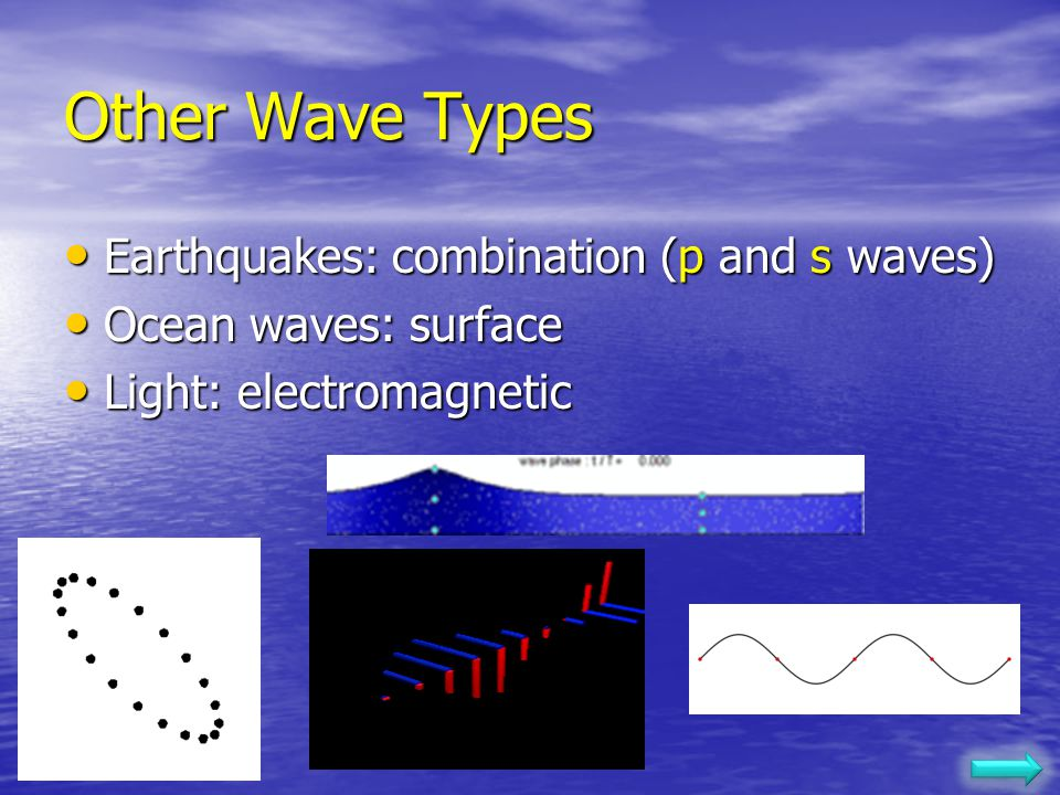 Other Wave Types Earthquakes: combination (p and s waves)