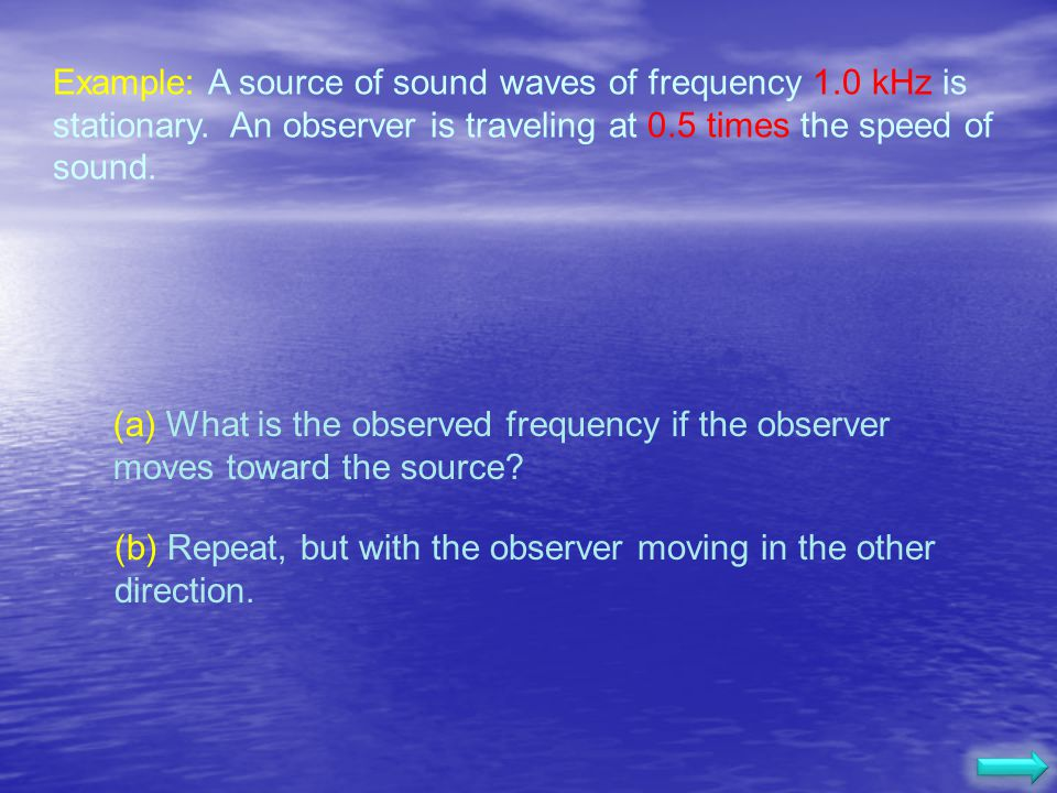 Example: A source of sound waves of frequency 1. 0 kHz is stationary